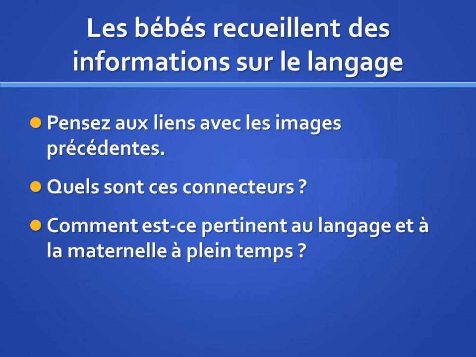 Les bébés recueillent des informations sur le langage Pensez aux liens avec les images précédentes.