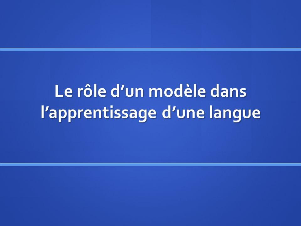 Le rôle dun modèle dans lapprentissage dune langue