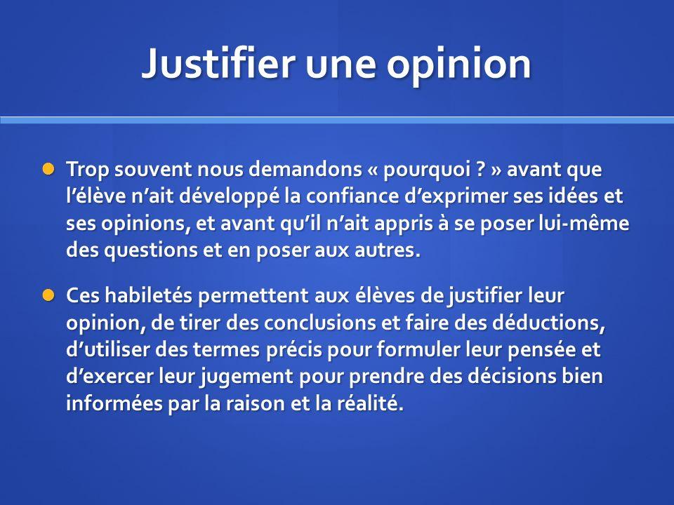 Justifier une opinion Trop souvent nous demandons « pourquoi .