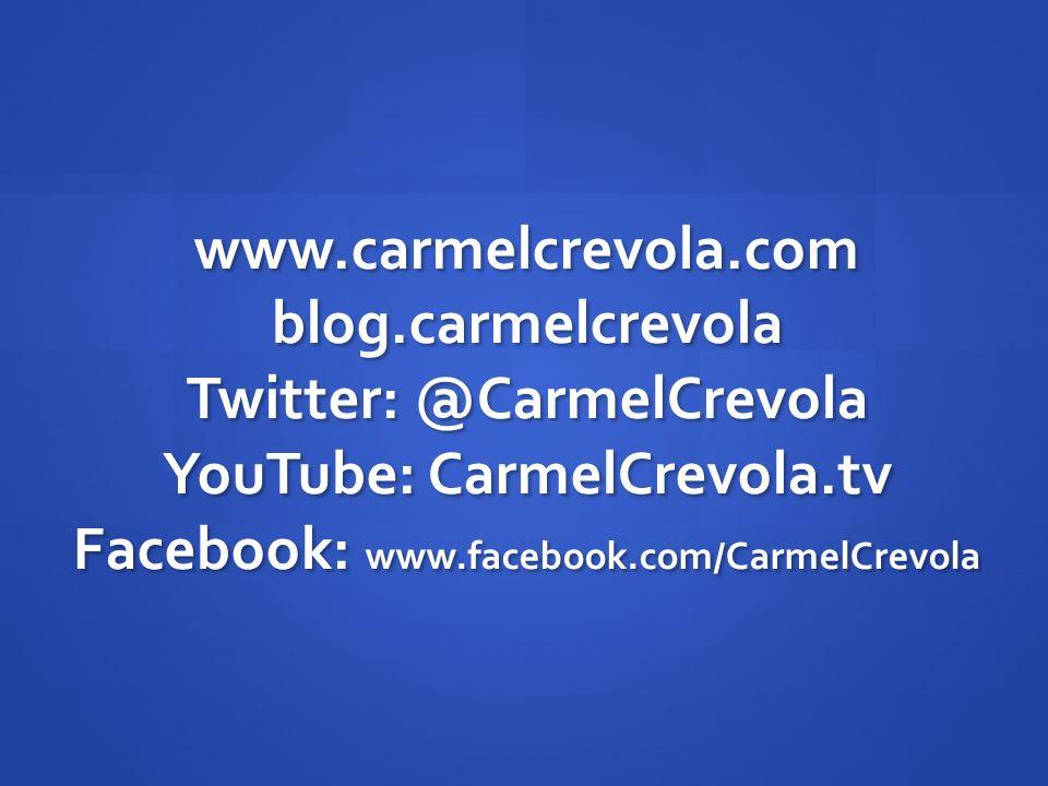 www.carmelcrevola.com blog.carmelcrevola Twitter: @CarmelCrevola YouTube: CarmelCrevola.tv Facebook: www.facebook.com/CarmelCrevola