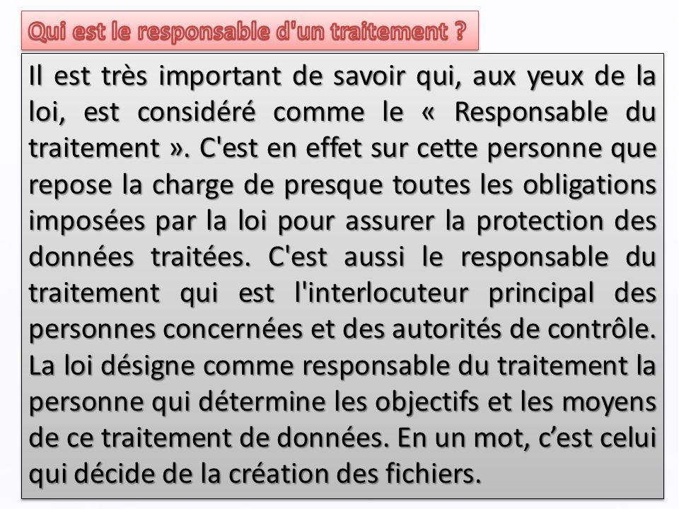 Il est très important de savoir qui, aux yeux de la loi, est considéré comme le « Responsable du traitement ».