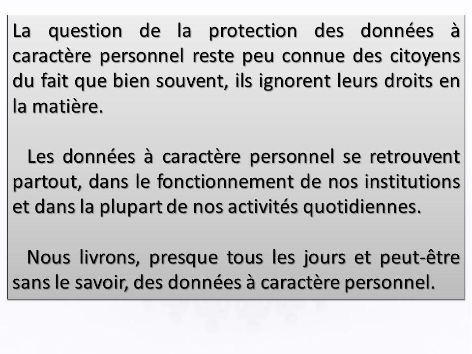 La question de la protection des données à caractère personnel reste peu connue des citoyens du fait que bien souvent, ils ignorent leurs droits en la matière.