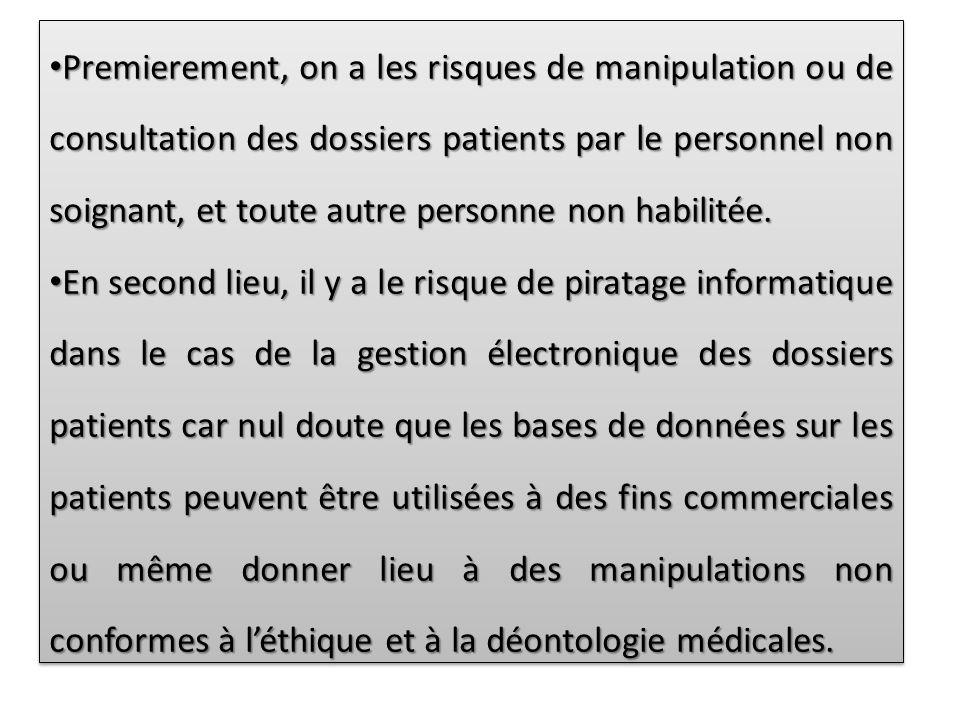 Premierement, on a les risques de manipulation ou de consultation des dossiers patients par le personnel non soignant, et toute autre personne non habilitée.