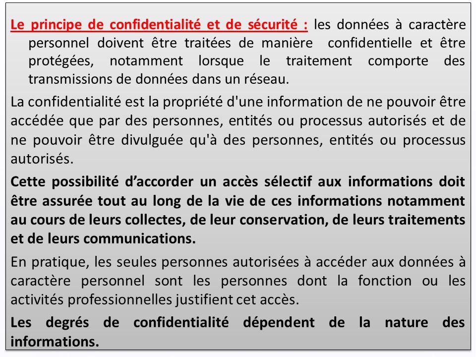 Le principe de confidentialité et de sécurité : les données à caractère personnel doivent être traitées de manière confidentielle et être protégées, notamment lorsque le traitement comporte des transmissions de données dans un réseau.