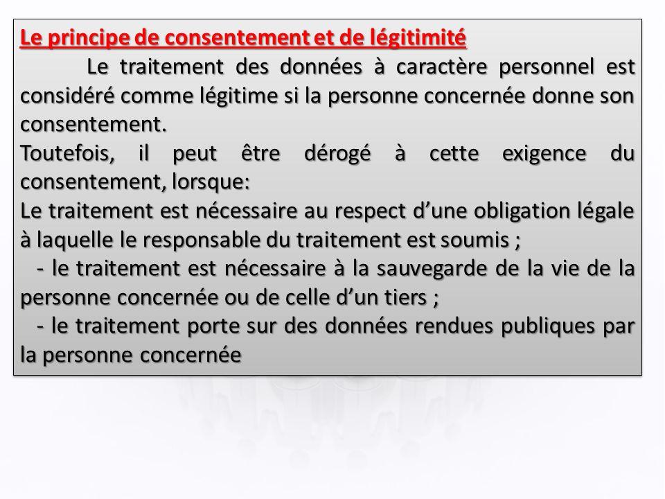 Le principe de consentement et de légitimité Le traitement des données à caractère personnel est considéré comme légitime si la personne concernée donne son consentement.