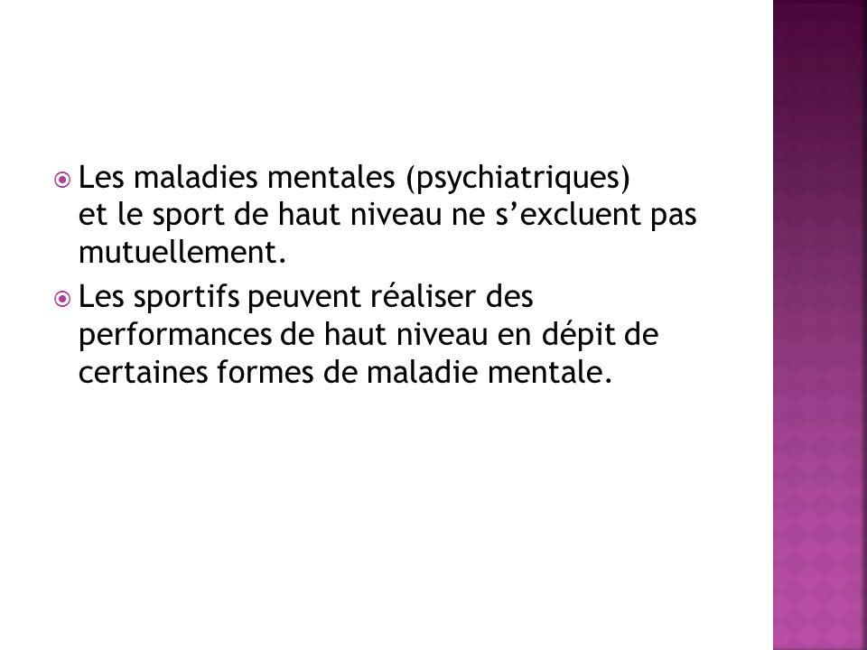 Les maladies mentales (psychiatriques) et le sport de haut niveau ne sexcluent pas mutuellement. Les sportifs peuvent réaliser des performances de hau