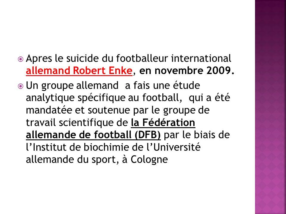 Apres le suicide du footballeur international allemand Robert Enke, en novembre 2009. Un groupe allemand a fais une étude analytique spécifique au foo