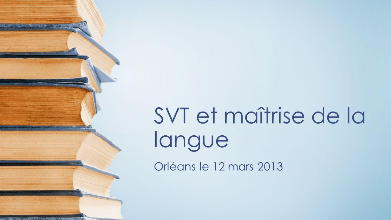 SVT et maîtrise de la langue Orléans le 12 mars 2013