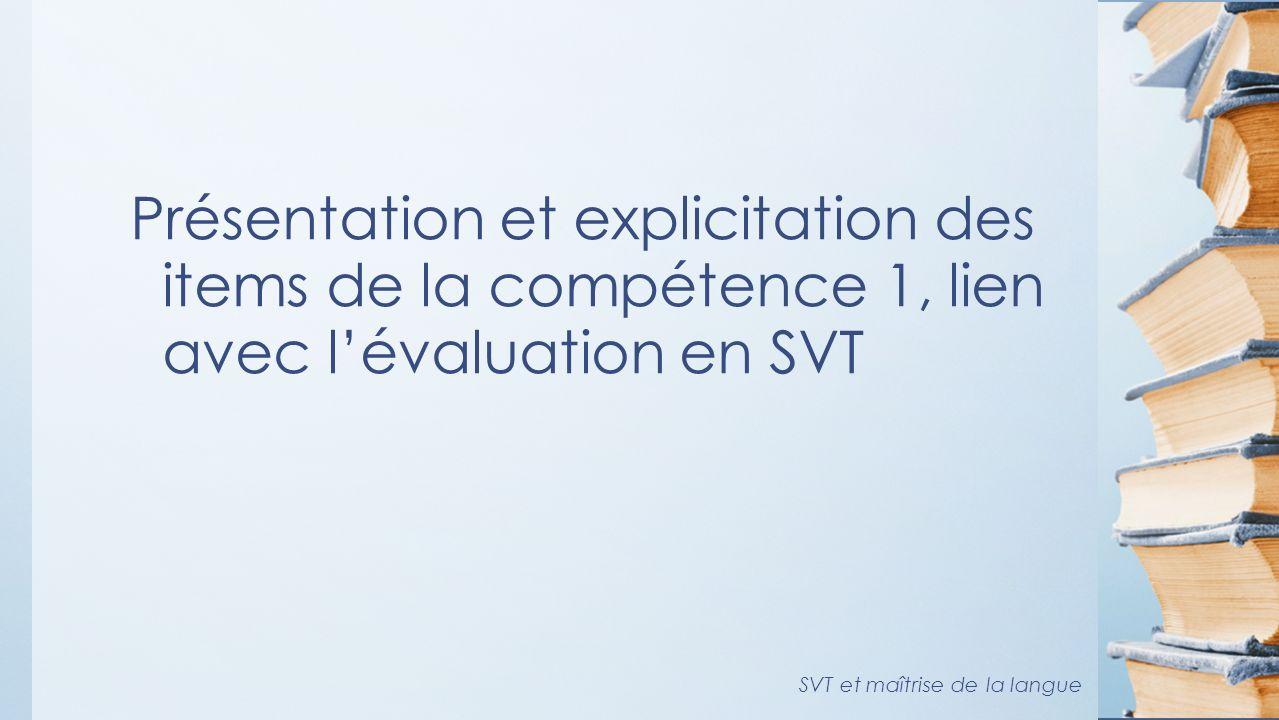 Présentation et explicitation des items de la compétence 1, lien avec lévaluation en SVT SVT et maîtrise de la langue