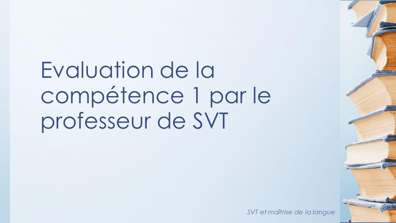 Evaluation de la compétence 1 par le professeur de SVT SVT et maîtrise de la langue
