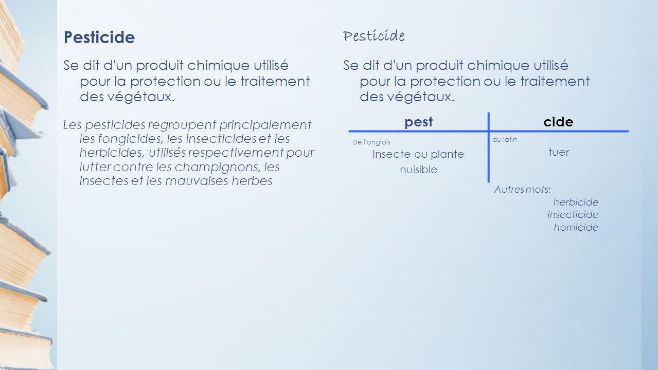 Pesticide Se dit d un produit chimique utilisé pour la protection ou le traitement des végétaux.