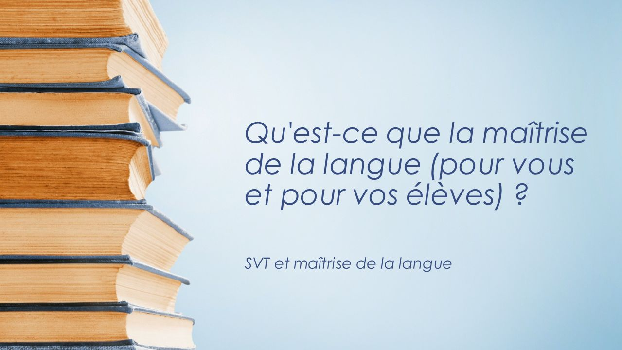 Qu est-ce que la maîtrise de la langue (pour vous et pour vos élèves) .