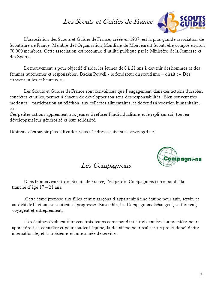 Les Scouts et Guides de France L'association des Scouts et Guides de France, créée en 1907, est la plus grande association de Scoutisme de France. Mem