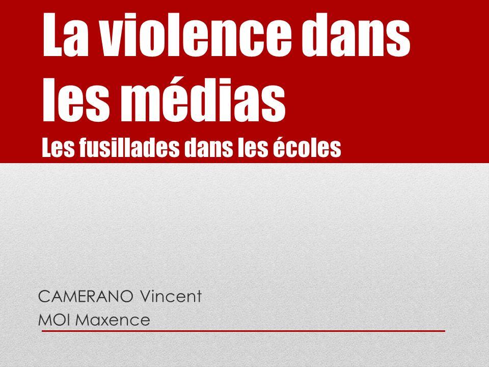 La violence dans les médias Les fusillades dans les écoles CAMERANO Vincent MOI Maxence