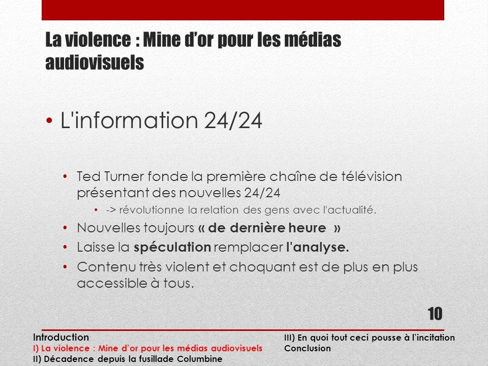 La violence : Mine dor pour les médias audiovisuels L information 24/24 Ted Turner fonde la première chaîne de télévision présentant des nouvelles 24/24 -> révolutionne la relation des gens avec l actualité.
