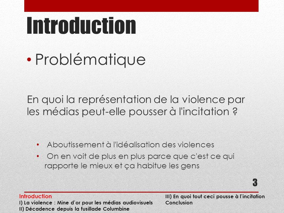 Introduction Problématique En quoi la représentation de la violence par les médias peut-elle pousser à l incitation .