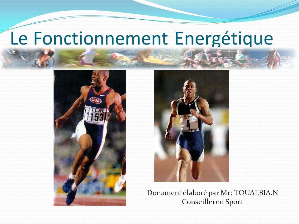 Le Fonctionnement Energétique Document élaboré par Mr: TOUALBIA.N Conseiller en Sport