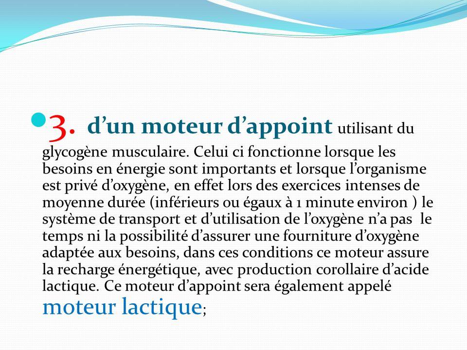 3. dun moteur dappoint utilisant du glycogène musculaire. Celui ci fonctionne lorsque les besoins en énergie sont importants et lorsque lorganisme est