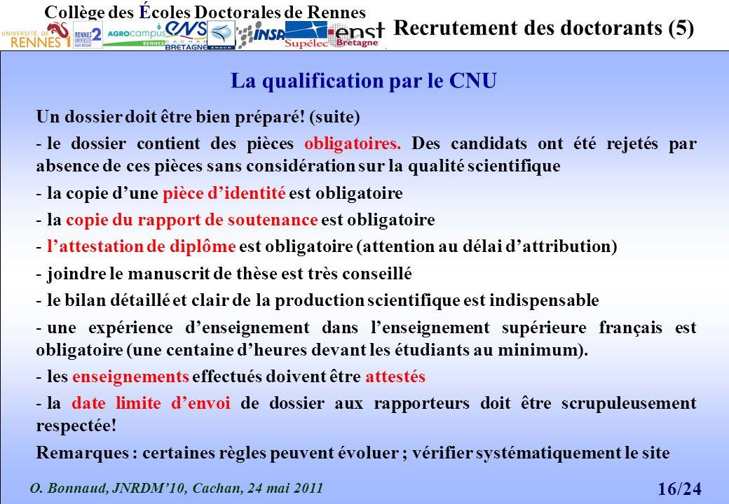 O. Bonnaud, JNRDM10, Cachan, 24 mai 2011 16/24 Collège des Écoles Doctorales de Rennes Recrutement des doctorants (5) Un dossier doit être bien prépar