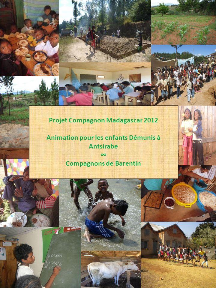 1 Projet Compagnon Madagascar 2012 Animation pour les enfants Démunis à Antsirabe Compagnons de Barentin