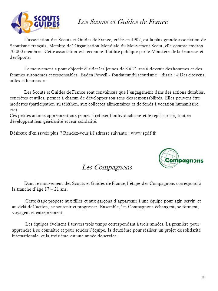 Les Scouts et Guides de France L association des Scouts et Guides de France, créée en 1907, est la plus grande association de Scoutisme français.