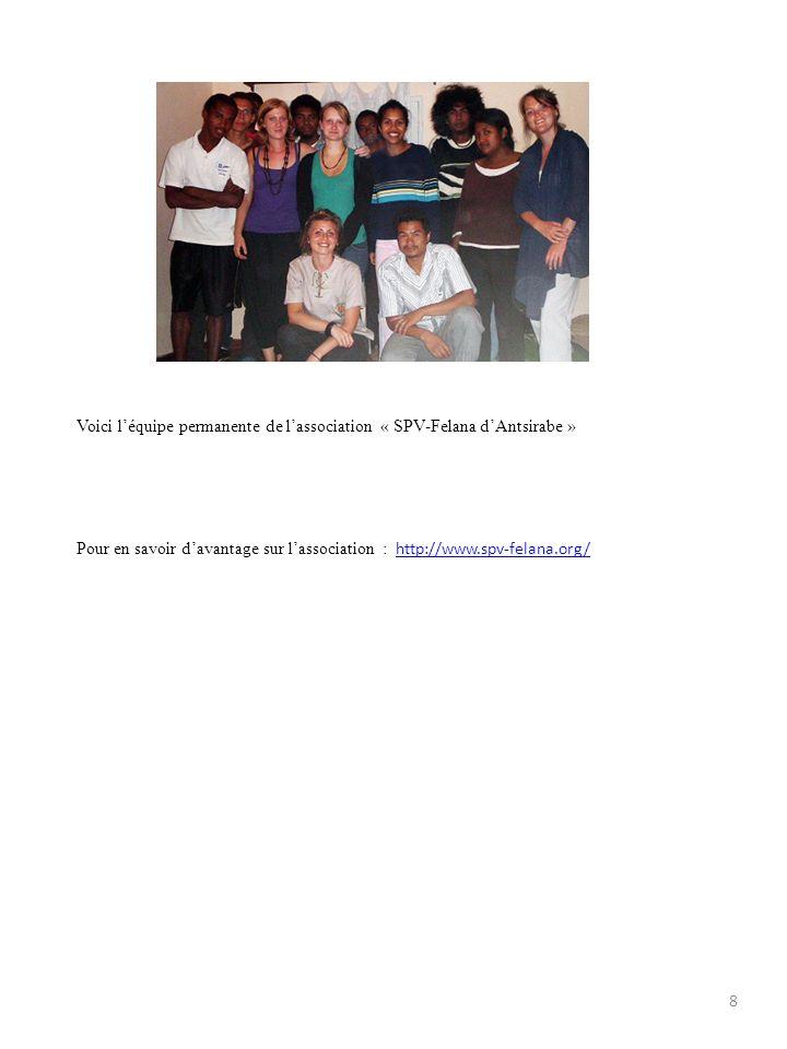 Voici léquipe permanente de lassociation « SPV-Felana dAntsirabe » Pour en savoir davantage sur lassociation : http://www.spv-felana.org/ http://www.spv-felana.org/ 8