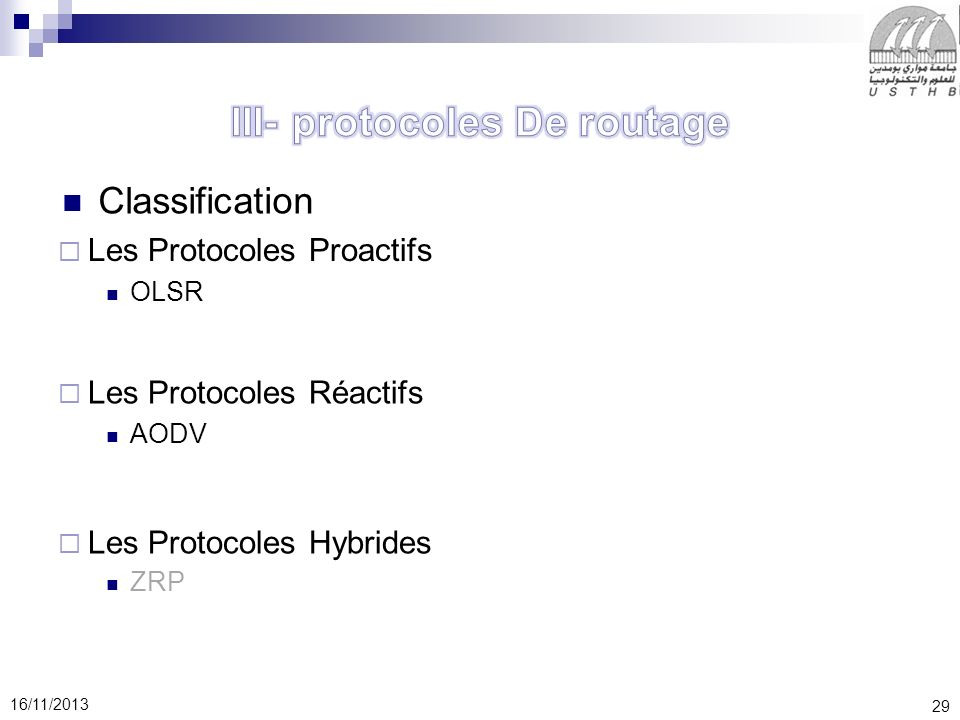 29 16/11/2013 Classification Les Protocoles Proactifs OLSR Les Protocoles Réactifs AODV Les Protocoles Hybrides ZRP