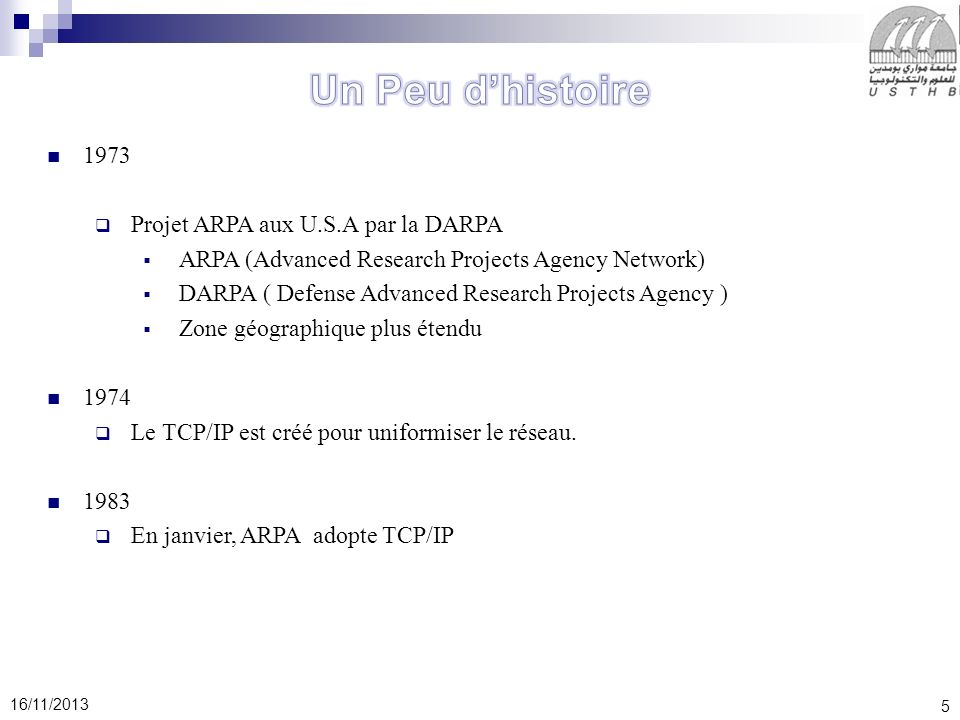 5 16/11/2013 1973 Projet ARPA aux U.S.A par la DARPA ARPA (Advanced Research Projects Agency Network) DARPA ( Defense Advanced Research Projects Agenc
