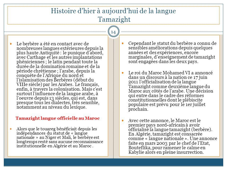 Histoire dhier à aujourdhui de la langue Tamazight Le berbère a été en contact avec de nombreuses langues extérieures depuis la plus haute Antiquité :