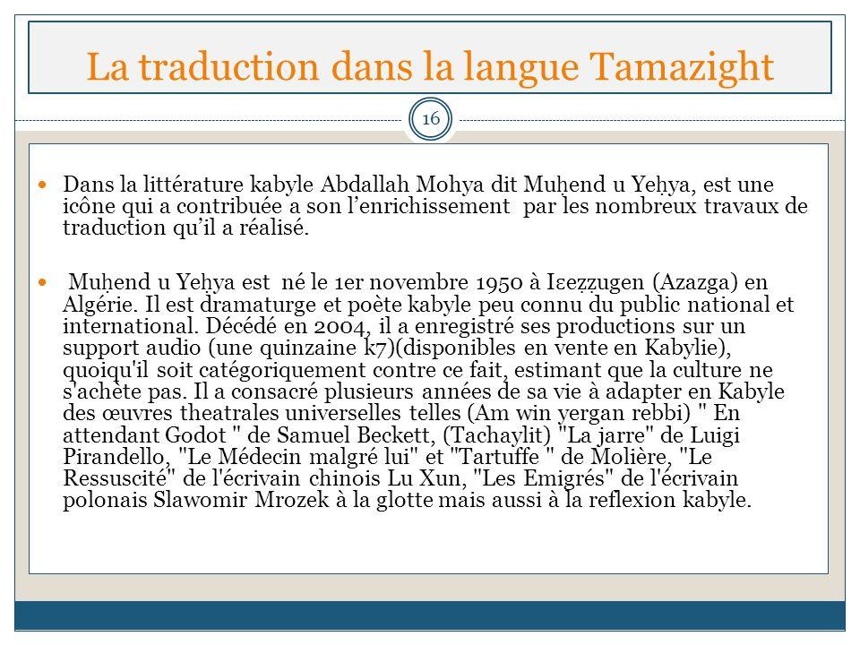 La traduction dans la langue Tamazight Dans la littérature kabyle Abdallah Mohya dit Mu end u Ye ya, est une icône qui a contribuée a son lenrichissem