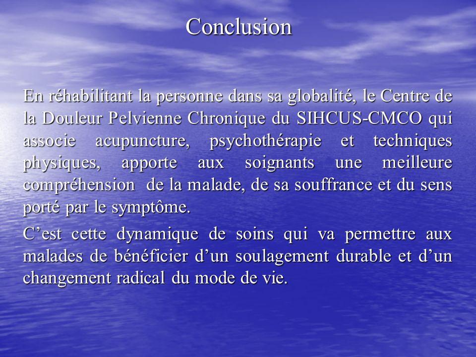 Conclusion En réhabilitant la personne dans sa globalité, le Centre de la Douleur Pelvienne Chronique du SIHCUS-CMCO qui associe acupuncture, psychoth