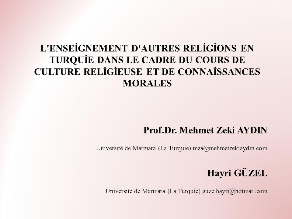 L'ENSEİGNEMENT D'AUTRES RELİGİONS EN TURQUİE DANS LE CADRE DU COURS DE CULTURE RELİGİEUSE ET DE CONNAİSSANCES MORALES Prof.Dr. Mehmet Zeki AYDIN Unive