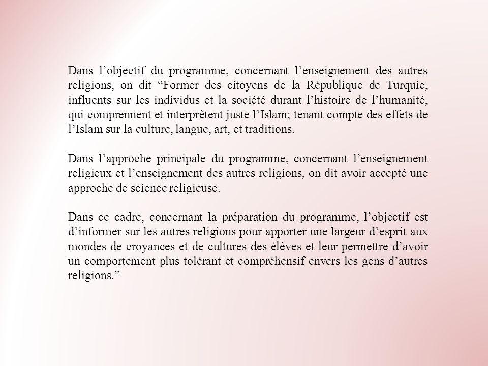 Dans lobjectif du programme, concernant lenseignement des autres religions, on dit Former des citoyens de la République de Turquie, influents sur les