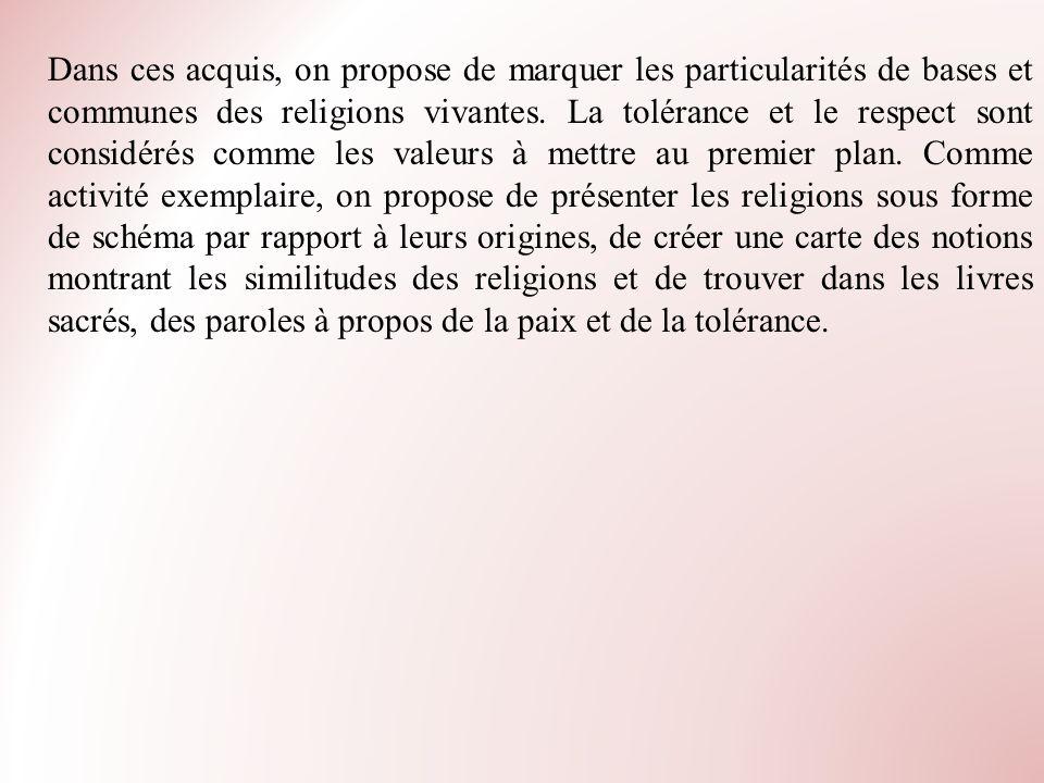 Dans ces acquis, on propose de marquer les particularités de bases et communes des religions vivantes. La tolérance et le respect sont considérés comm