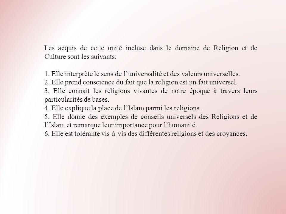 Les acquis de cette unité incluse dans le domaine de Religion et de Culture sont les suivants: 1. Elle interprète le sens de luniversalité et des vale