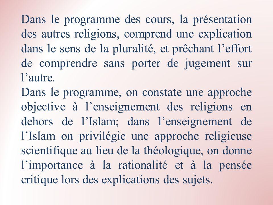 Dans le programme des cours, la présentation des autres religions, comprend une explication dans le sens de la pluralité, et prêchant leffort de compr