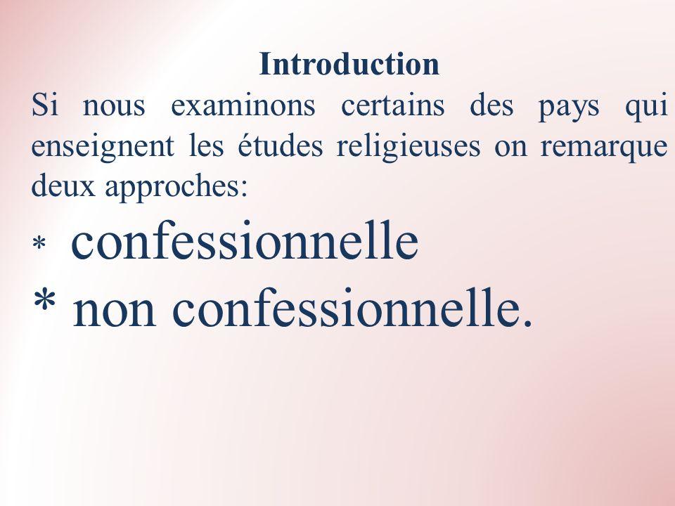 Introduction Si nous examinons certains des pays qui enseignent les études religieuses on remarque deux approches: * confessionnelle * non confessionn