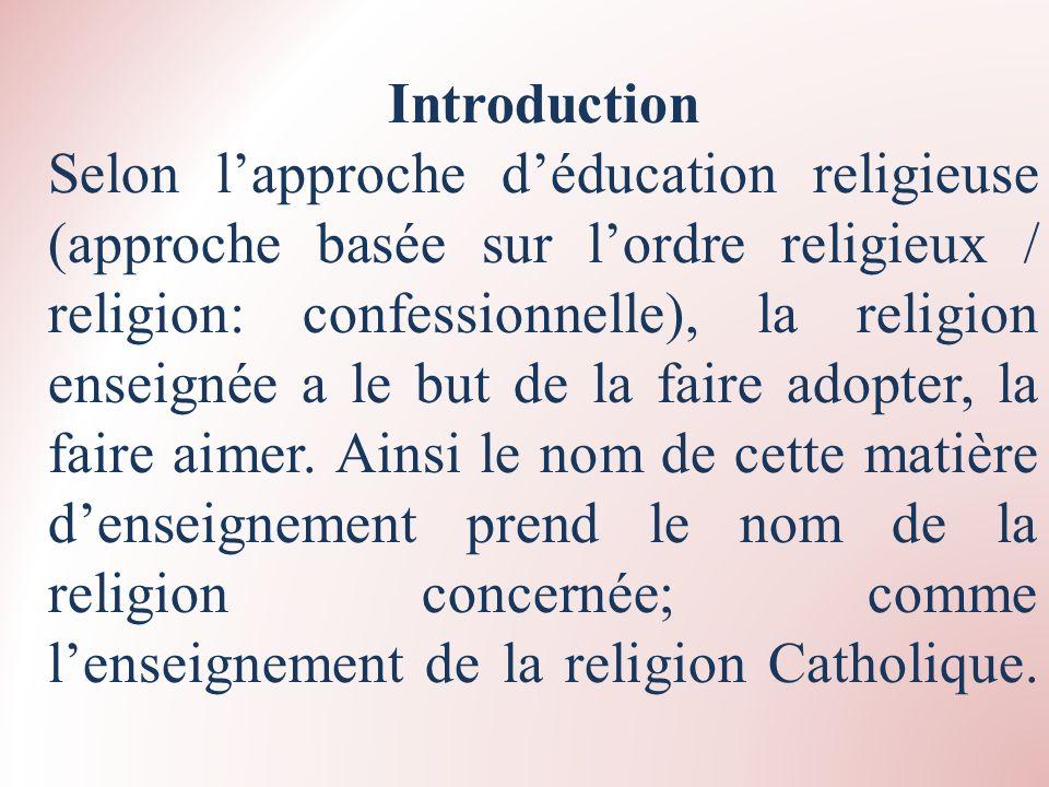Introduction Selon lapproche déducation religieuse (approche basée sur lordre religieux / religion: confessionnelle), la religion enseignée a le but d