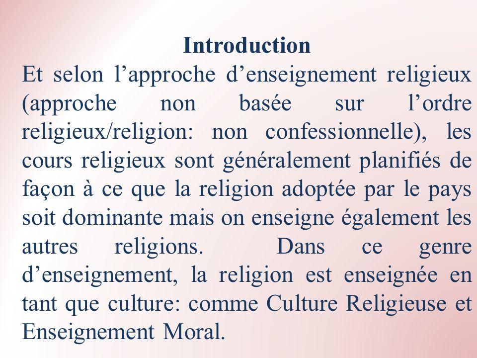 Introduction Et selon lapproche denseignement religieux (approche non basée sur lordre religieux/religion: non confessionnelle), les cours religieux s