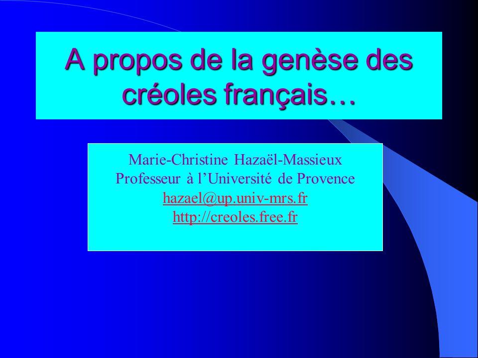 A propos de la genèse des créoles français… Marie-Christine Hazaël-Massieux Professeur à lUniversité de Provence hazael@up.univ-mrs.fr http://creoles.