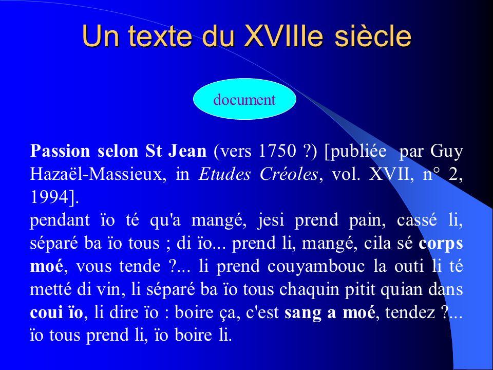 Un texte du XVIIIe siècle document Passion selon St Jean (vers 1750 ?) [publiée par Guy Hazaël-Massieux, in Etudes Créoles, vol. XVII, n° 2, 1994]. pe