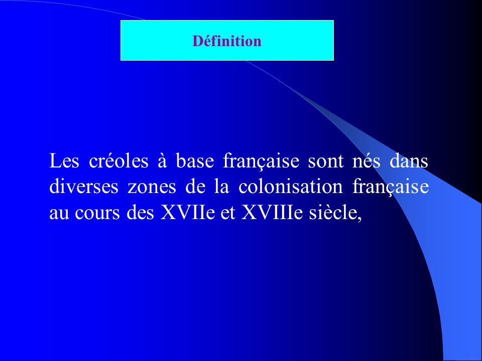 Les créoles à base française sont nés dans diverses zones de la colonisation française au cours des XVIIe et XVIIIe siècle, Définition