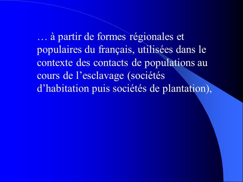 … à partir de formes régionales et populaires du français, utilisées dans le contexte des contacts de populations au cours de lesclavage (sociétés dha