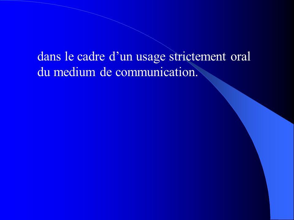 dans le cadre dun usage strictement oral du medium de communication.