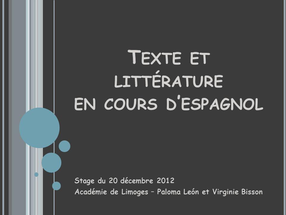 T EXTE ET LITTÉRATURE EN COURS D ESPAGNOL Stage du 20 décembre 2012 Académie de Limoges – Paloma León et Virginie Bisson