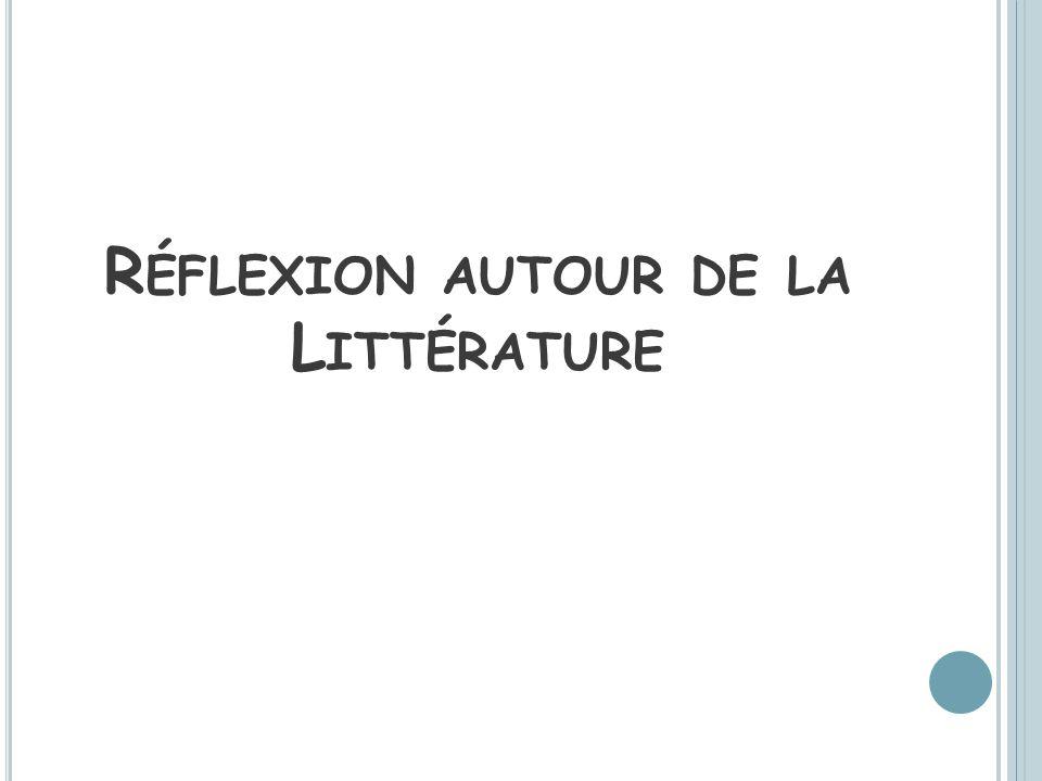 R ÉFLEXION AUTOUR DE LA L ITTÉRATURE