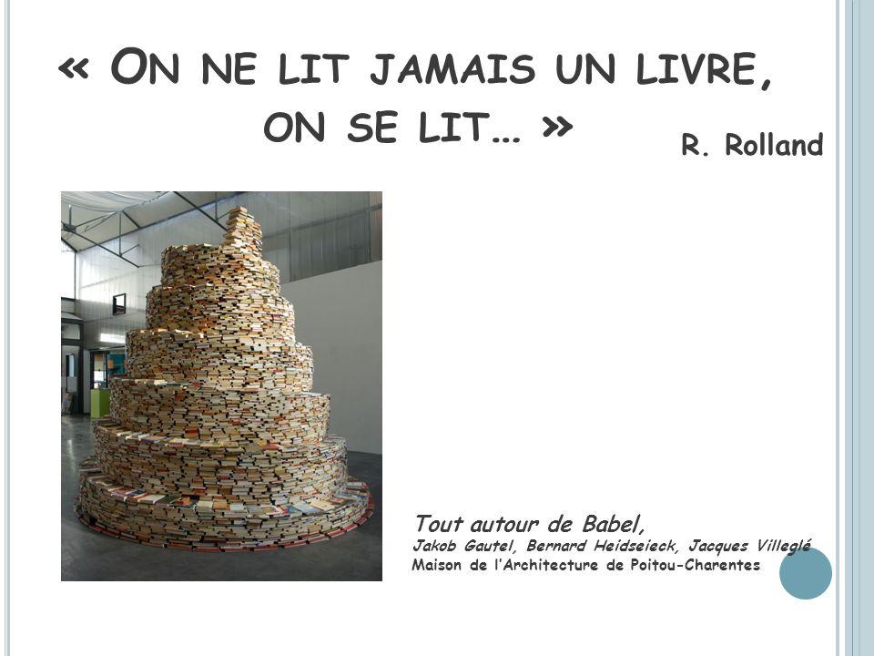 « O N NE LIT JAMAIS UN LIVRE, ON SE LIT … » Tout autour de Babel, Jakob Gautel, Bernard Heidseieck, Jacques Villeglé Maison de lArchitecture de Poitou