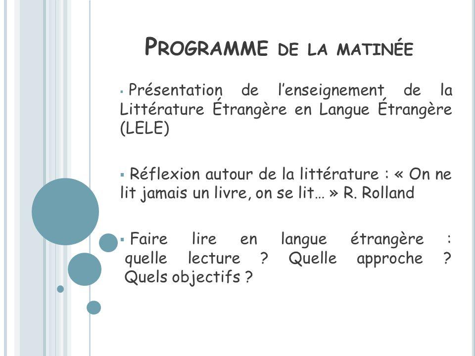 P ROGRAMME DE LA MATINÉE Présentation de lenseignement de la Littérature Étrangère en Langue Étrangère (LELE) Réflexion autour de la littérature : « O