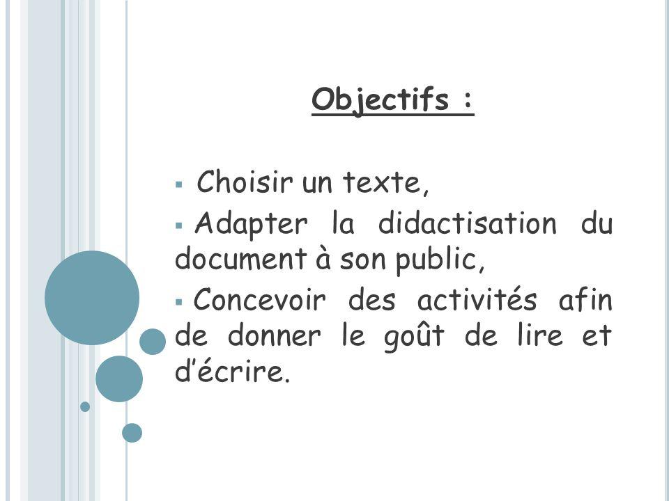 Objectifs : Choisir un texte, Adapter la didactisation du document à son public, Concevoir des activités afin de donner le goût de lire et décrire.