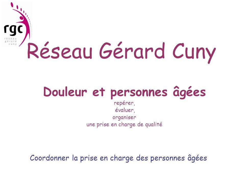 Réseau Gérard Cuny Douleur et personnes âgées repérer, évaluer, organiser une prise en charge de qualité Coordonner la prise en charge des personnes â